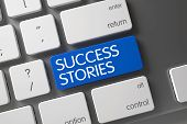 Success Stories Keypad. Laptop Keyboard with Hot Keypad for Success Stories. Metallic Keyboard Button Labeled Success Stories. Keyboard with Blue Key - Success Stories. 3D Render. poster
