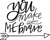 You Make Me Brave hand lettered quote poster