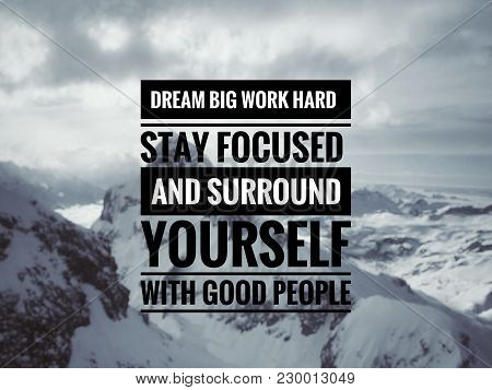 Motivational And Inspirational Quotes - Dream Big, Work Hard, Stay Focused And Surround Yourself Wit