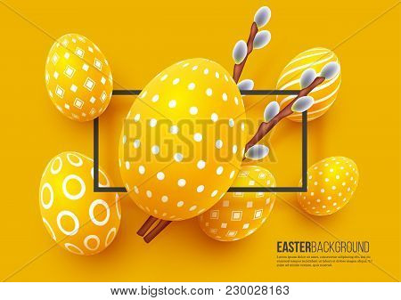Abstract Easter Yellow Background. Decorative 3d Eggs With Frame And Willow Branches. Vector Illustr