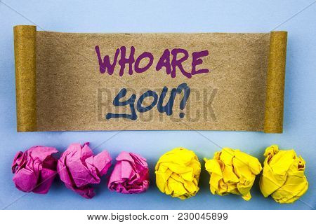 Handwriting Text Showing Who Are You Question. Concept Meaning Personality Identity Profile, About M