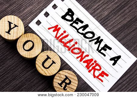 Writing text showing  Become A Millionaire. Business photo showcasing Ambition To Become Wealthy Earn Fortune Fortunate written tear note paper sticky note the wooden background. poster