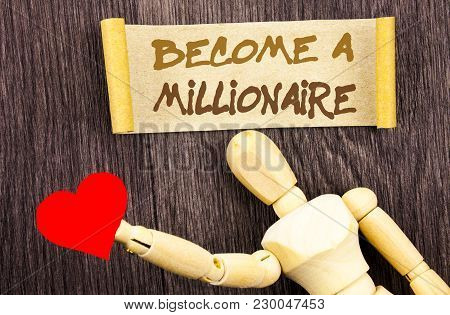 Text Sign Showing Become A Millionaire. Conceptual Photo Ambition To Become Wealthy Earn Fortune For