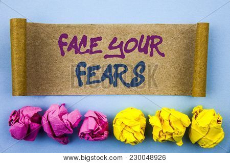 Handwriting Text Showing Face Your Fears. Concept Meaning Challenge Fear Fourage Confidence Brave Br
