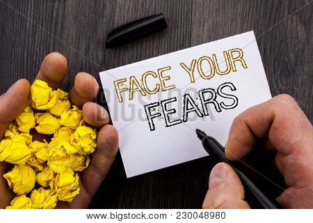 Conceptual Text Showing Face Your Fears. Business Photo Showcasing Challenge Fear Fourage Confidence