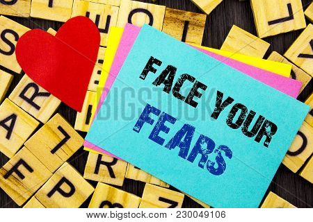 Handwritten Text Showing Face Your Fears. Conceptual Photo Challenge Fear Fourage Confidence Brave B