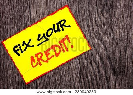 Conceptual Hand Writing Text Showing Fix Your Credit. Concept Meaning Bad Score Rating Avice Fix Imp
