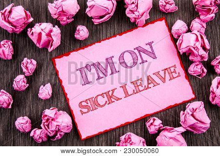 Handwriting Text Showing I M Am On Sick Leave. Business Photo Showcasing Vacation Holiday Absent Out