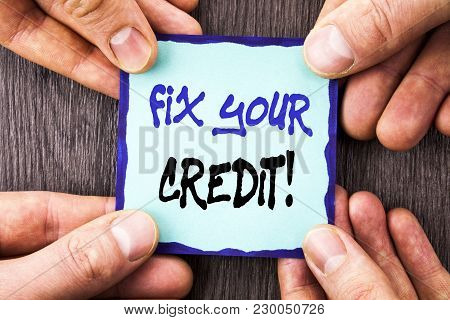 Handwriting Announcement Text Showing Fix Your Credit. Conceptual Photo Bad Score Rating Avice Fix I