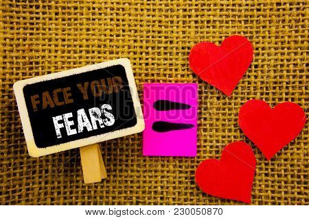 Writing Text Showing  Face Your Fears. Concept Meaning Challenge Fear Fourage Confidence Brave Brave