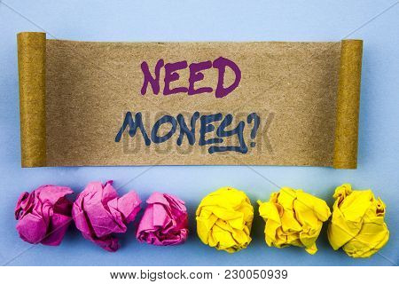 Handwriting Text Showing Need Money Question. Concept Meaning Economic Finance Crisis, Cash Loan Nee
