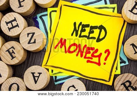 Handwriting Announcement Text Showing Need Money Question. Business Photo Showcasing Economic Financ