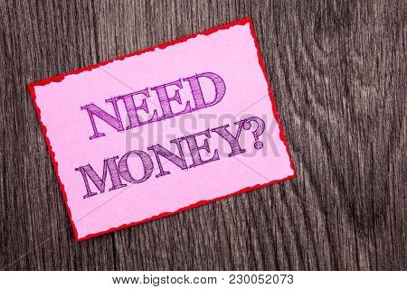 Handwriting Announcement Text Showing Need Money Question. Conceptual Photo Economic Finance Crisis,