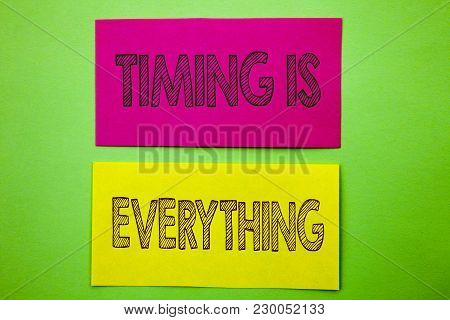 Handwriting Announcement Text Showing Timing Is Everything. Conceptual Photo Important Success Advic