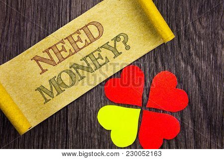 Word, Writing, Text  Need Money Question. Conceptual Photo Economic Finance Crisis, Cash Loan Needed