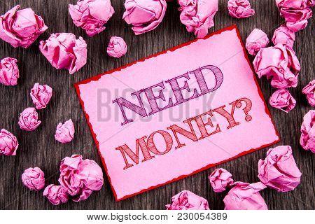 Handwriting Text Showing Need Money Question. Business Photo Showcasing Economic Finance Crisis, Cas