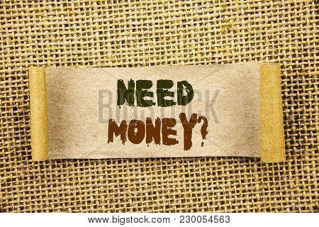 Writing Text Showing  Need Money Question. Business Photo Showcasing Economic Finance Crisis, Cash L