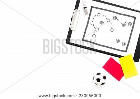 Sport Judging Concept. Soccer Referee. Tactic Plan For Game, Football Ball, Red And Yellow Cards, Wh