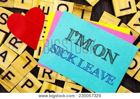 Handwritten Text Showing I M Am On Sick Leave. Conceptual Photo Vacation Holiday Absent Out Of Offic
