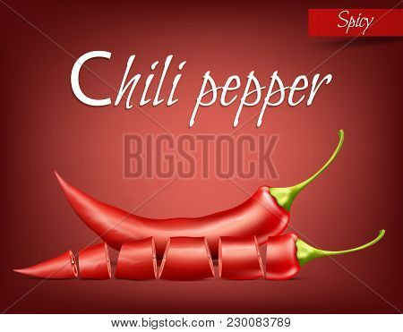 Vector Realistic Illustration Of Hot Chili Pepper, Whole And Sliced, Isolated On Background. Red Pod