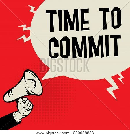 Megaphone Hand Business Concept With Text Time To Commit, Vector Illustration