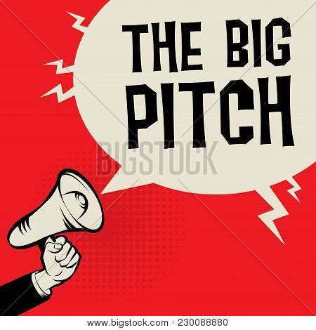 Megaphone Hand Business Concept With Text The Big Pitch, Vector Illustration