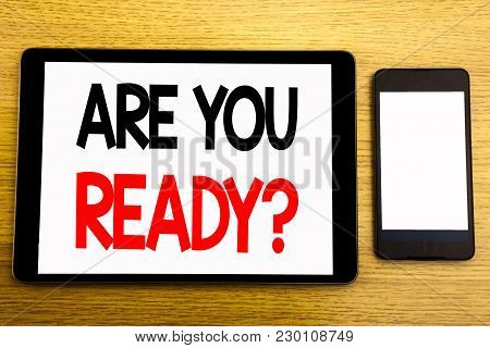 Writing Text Showing Are You Ready. Business Concept For Future Preparation Plan Written On Tablet,