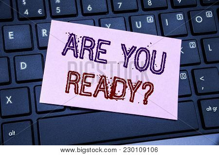 Handwriting Announcement Text Showing Are You Ready. Business Concept For Future Preparation Plan Wr