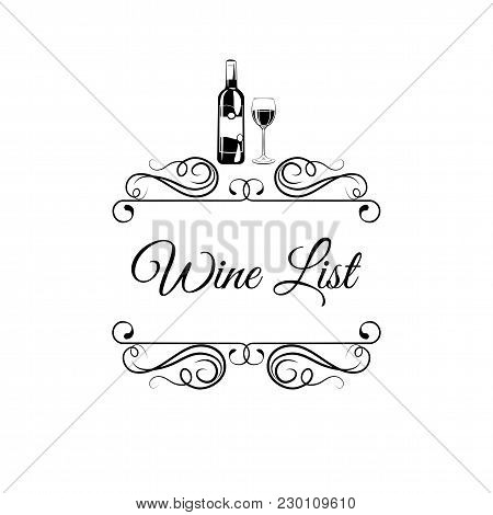 Wine List Design With Wine Bottle, Glass, Swirls And Ornate Frames. Vector Illustration. Isolated On