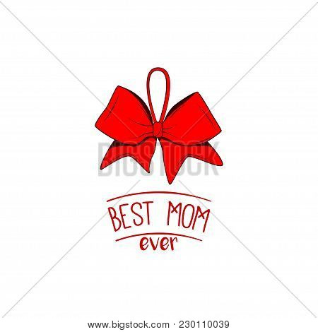 Best Mom Ever Text. Happy Mother S Day Hand Greeting With Bow And Ribbons. Vector Illustration.