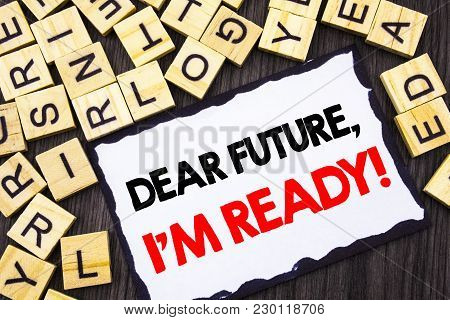 Word, Writing, Text  Dear Future, I Am Ready. Business Concept For Inspirational Motivational Plan A