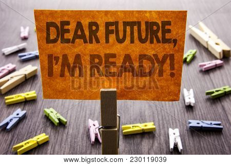 Handwritten Text Sign Showing Dear Future, I Am Ready. Business Concept For Inspirational Motivation