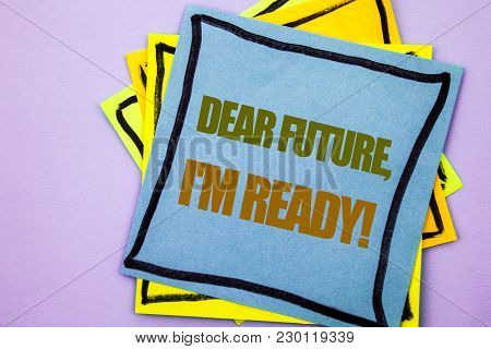 Writing Text Showing  Dear Future, I Am Ready. Business Photo Showcasing Inspirational Motivational
