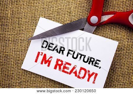 Handwriting Text Showing Dear Future, I Am Ready. Conceptual Photo Inspirational Motivational Plan A