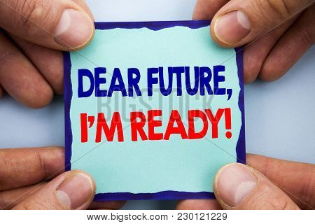 Handwriting Announcement Text Showing Dear Future, I Am Ready. Business Photo Showcasing Inspiration