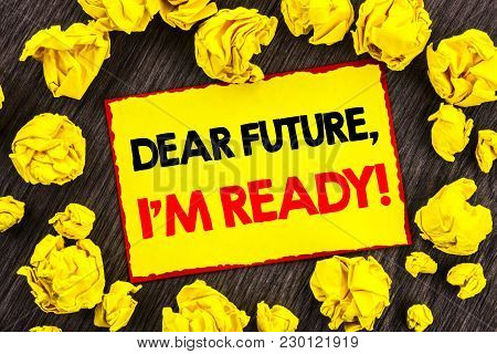 Handwriting Announcement Text  Dear Future, I Am Ready. Conceptual Photo Inspirational Motivational
