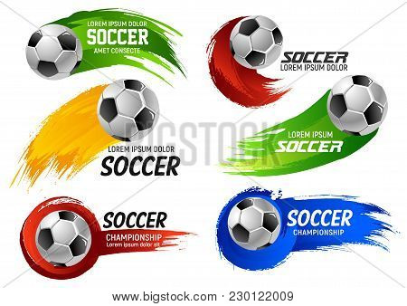 Soccer Game Sport Or Football Cup Tournament Emblems Design Templates Of Ball On Of Red, Yellow And