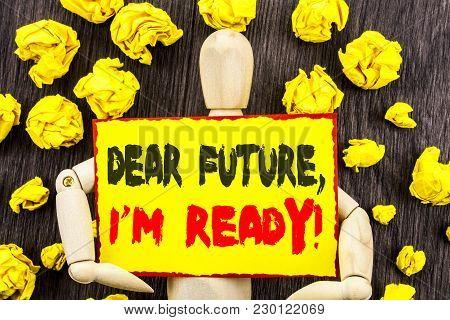 Announcement Text Showing Dear Future, I Am Ready. Concept Meaning Inspirational Motivational Plan A