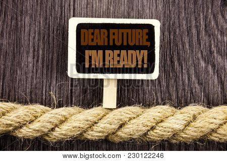 Conceptual Writing Text Showing Dear Future, I Am Ready. Business Photo Showcasing Inspirational Mot