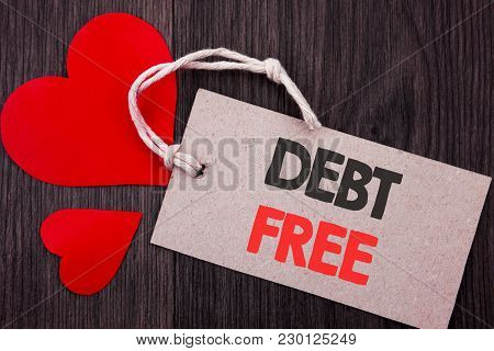 Handwriting Announcement Text Showing Debt Free. Business Concept For Credit Money Financial Sign Fr