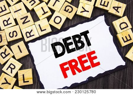 Word, Writing, Text  Debt Free. Business Concept For Credit Money Financial Sign Freedom From Loan M