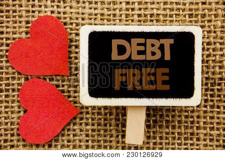 Conceptual Hand Text Showing Debt Free. Business Photo Showcasing Credit Money Financial Sign Freedo