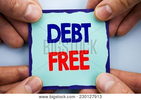 Handwriting Announcement Text Showing Debt Free. Business Photo Showcasing Credit Money Financial Si