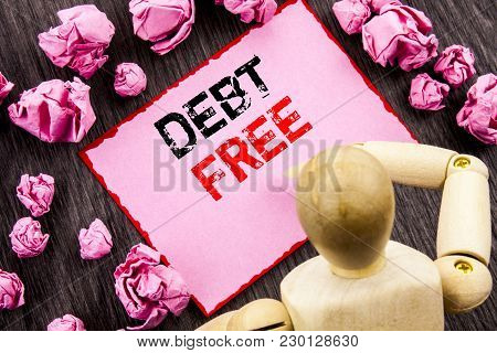 Conceptual Hand Text Showing Debt Free. Concept Meaning Credit Money Financial Sign Freedom From Loa