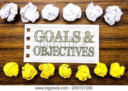 Handwritten Text Showing Goals Objectives. Business Concept For Plan Success Vision Written On Stick