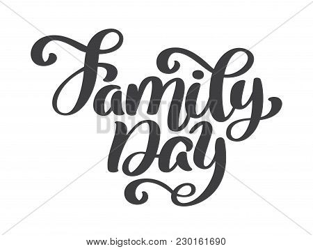 Family Day Hand Lettering Text. Vector Hand Drawn Holiday Lettering. Ink Illustration. Modern Brush