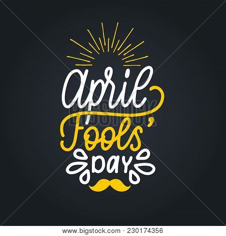 Hand Lettering April Fools Day. Vector Illustration. Holiday Background For Greeting Card, Poster Et
