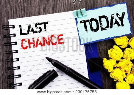 Writing Text Showing  Last Chance. Business Photo Showcasing Announcement Alert Time Or Deadline End