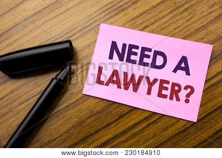 Word, Writing Need A Lawyer. Business Concept For Advocacy Justice Help Written On Sticky Note Red P