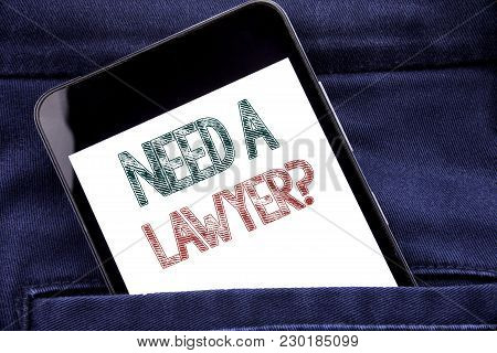 Handwriting Announcement Text Showing Need A Lawyer. Business Concept For Advocacy Justice Help Writ
